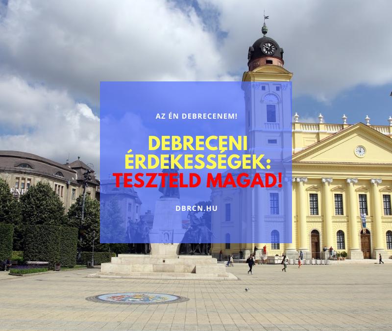 Debreceni érdekességek – Teszteld a tudásod mennyit tudsz az 5 tényből?
