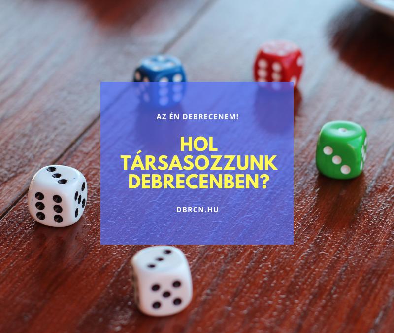Debrecen és a társasjáték: Hol társasozzunk Debrecenben?