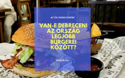 Vajon szerepel debreceni hamburger az ország legjobbjainak listáján?