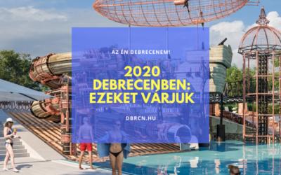 2020 Debrecenben: Ezeket érdemes várni a legjobban