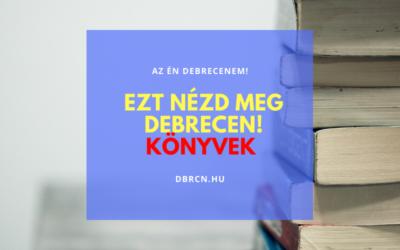 Ezt nézd meg Debrecen! – 7 könyv debreceniektől debrecenieknek