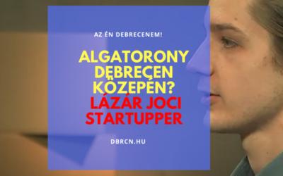 """""""A nappalinkban állt egy prototípus az algatornyunkból"""" – Nézd meg a dbrcn.hu tv-műsorának negyedik részét Lázár Joci startupperrel"""