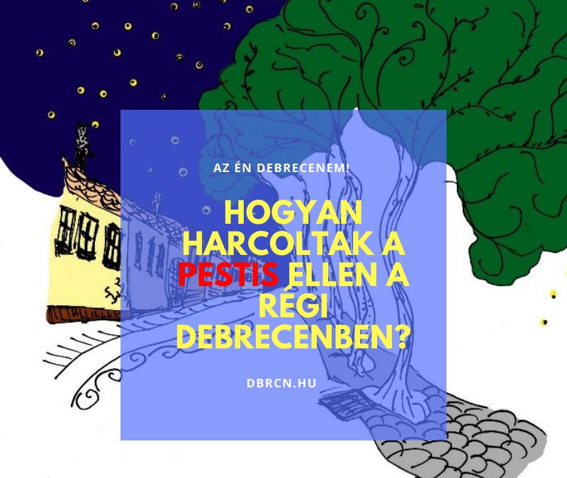 """Hogyan küzdöttek a pestis ellen a XVIII. századi Debrecenben? – Alföldi """"Virtuális"""" Városjárás: 3. """"séta"""""""