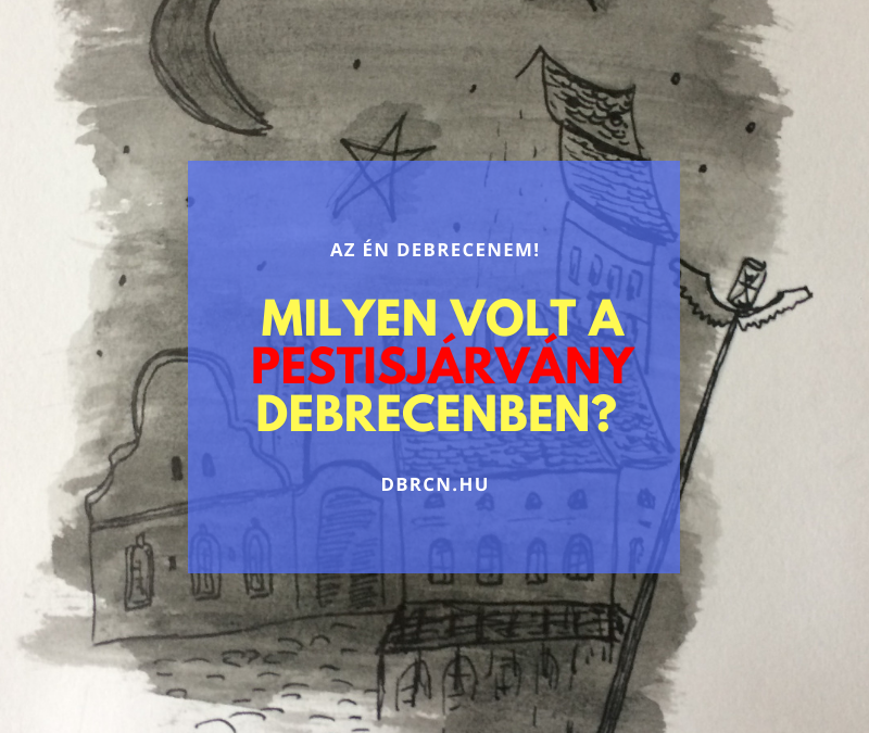 """Milyen volt a pestisjárvány Debrecenben? – Alföldi """"Virtuális"""" Városjárás: 2. """"séta"""""""