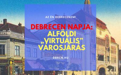 """Így is ünnepelheted Debrecen napját – Alföldi """"Virtuális"""" Városjárás a dbrcn.hu-n"""