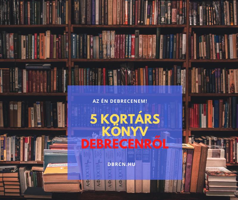 5 kortárs könyv, amelynek Debrecen a helyszíne