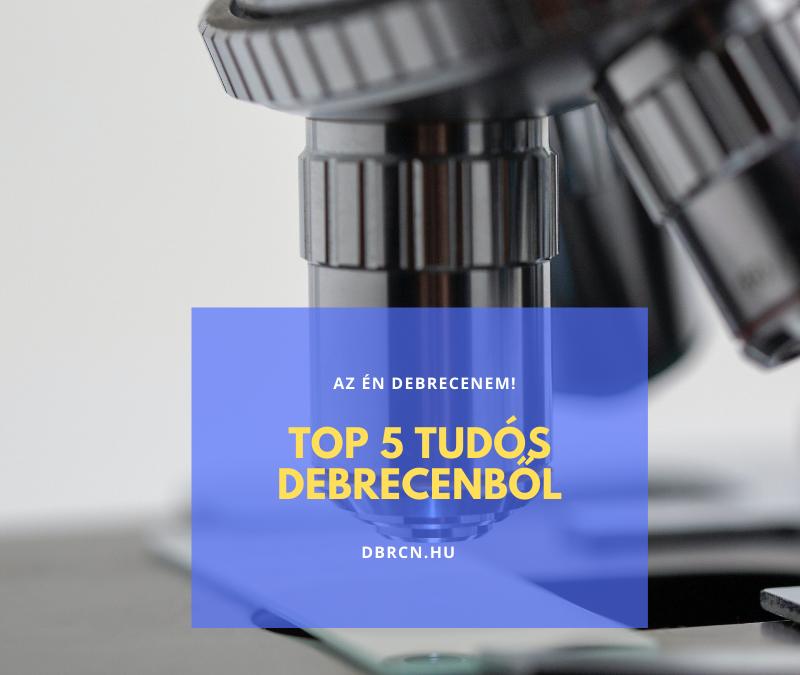 TOP 5 híres debreceni tudós