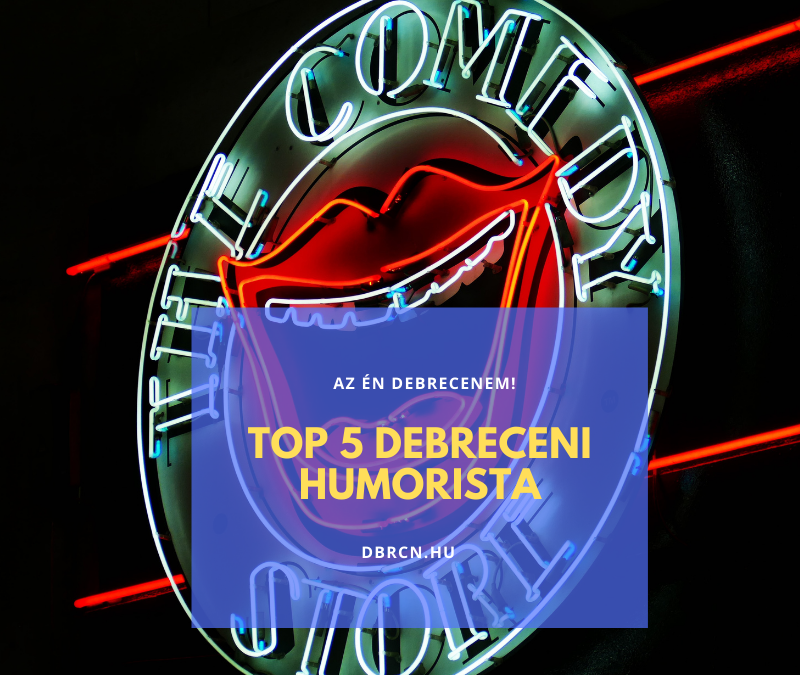 Debreceni Humorbombák – avagy TOP 5 cívisvárosi humorista